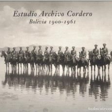 Libros: BOLIVIA.FOTOGRAFIA.ESTUDIO ARCHIVO CORDERO BOLIVIA 1900 - 1961. Lote 249031550