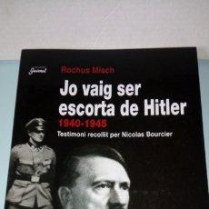 Libros: LIBRO JO VAIG SER ESCORTA DE HITLER (1940-45). ROCHUS MISCH. EDITORIAL PAGES. AÑO 2006.. Lote 253798185