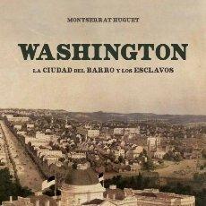 Libros: WASHINGTON, LA CIUDAD DEL BARRO Y LOS ESCLAVOS.MONTSERRAT HUGUET SANTOS.-NUEVO. Lote 255532135