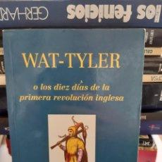 Libros: WAT TYLER O LOS DIEZ DIAS DE LA PRIMERA REVOLUCION INGLESA. Lote 260858175