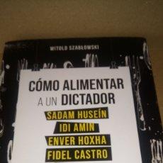Libros: LIBRO CÓMO ALIMENTAR A UN DICTADOR. WITOLD SZABLOWSKI. EDITORIAL OBERON. AÑO 2021.. Lote 278185498
