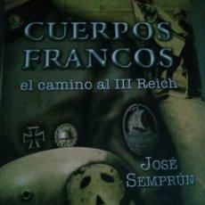 Libros: CUERPOS FRANCOS. EL CAMINO AL III REICH. J. SEMPRUN. Lote 278829843