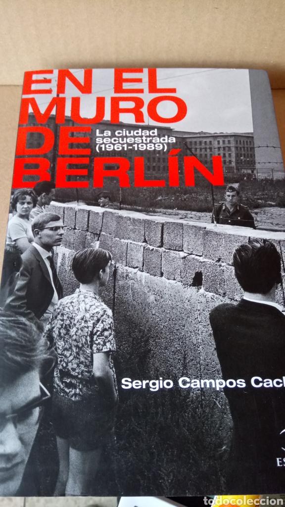 LIBRO EN EL MURO DE BERLÍN. SERGIO CAMPOS. EDITORIAL ESPASA. AÑO 2021. (Libros Nuevos - Historia - Historia por países)