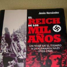 Libros: LIBRO EL REICH DE LOS MIL AÑOS. JESÚS HERNÁNDEZ. EDITORIAL LA ESFERA DE LOS LIBROS. AÑO 2010.. Lote 290328888