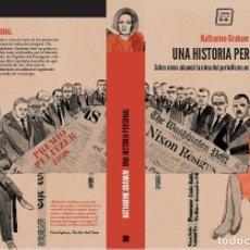 Libros: UNA HISTORIA PERSONAL: SOBRE CÓMO ALCANCÉ LA CIMA DEL PERIODISMO EN UN MUNDO DE... KATHARINE GRAHAM. Lote 291464308