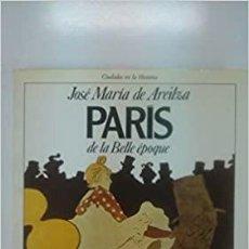 """Libros: PARÍS DE LA """"BELLE EPOQUE JOSE MARÍA DE AREILZA. Lote 293646143"""