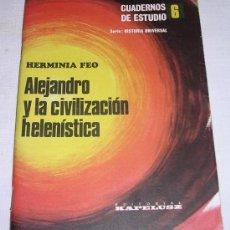 Libros: ALEJANDRO Y LA CIVILIZACIÓN HELENÍSTICA POR HERMINIA FEO - EDITORIAL KAPELUSZ - 1972 - A ESTRENAR. Lote 19603224