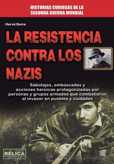 NARRATIVA. HISTORIA. LA RESISTENCIA CONTRA LOS NAZIS - HERVE BARRE (Libros Nuevos - Historia - Historia Universal)