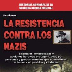 Libros: NARRATIVA. HISTORIA. LA RESISTENCIA CONTRA LOS NAZIS - HERVE BARRE. Lote 42782812