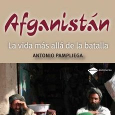 Libros: HISTORIA UNIVERSAL. AFGANISTÁN. LA VIDA MÁS ALLÁ DE LA BATALLA - ANTONIO PAMPLIEGA. Lote 44825503