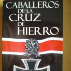 Libros: CABALLEROS DE LA CRUZ DE HIERRO GASTOS DE ENVIO GRATIS POR J. A. MARQUEZ Y J. C. SANCHEZ. Lote 48608282