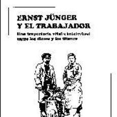 Libros: ERNST JUNGER Y EL TRABAJADOR ALAIN DE BENOIST GASTOS DE ENVIO GRATIS. Lote 48643779