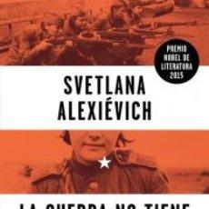 Libros: HISTORIA. LA GUERRA NO TIENE ROSTRO DE MUJER - SVETLANA ALEXIÉVICH (CARTONÉ). Lote 53496906