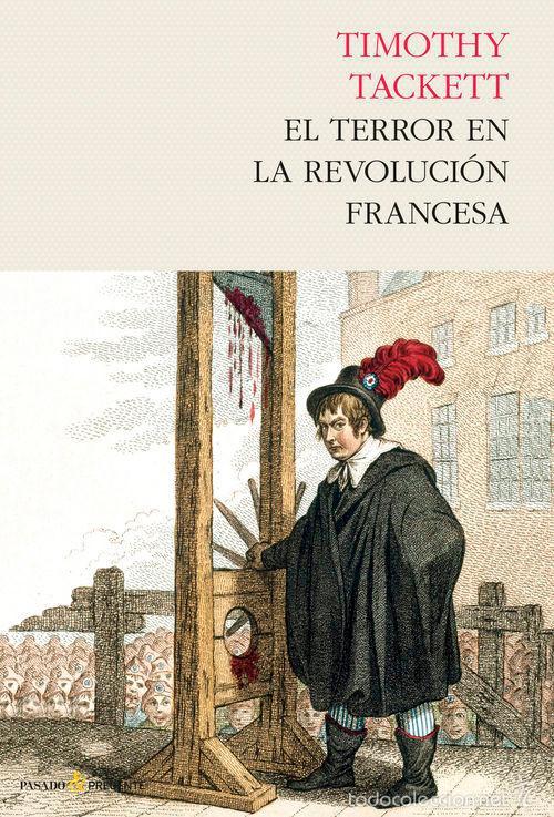 HISTORIA. EL TERROR EN LA REVOLUCIÓN FRANCESA - TIMOTHY TACKETT (CARTONÉ) (Libros Nuevos - Historia - Historia Universal)