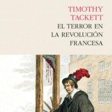 Libros: HISTORIA. EL TERROR EN LA REVOLUCIÓN FRANCESA - TIMOTHY TACKETT (CARTONÉ). Lote 55938017