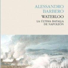 Libros: HISTORIA. WATERLOO. LA ÚLTIMA BATALLA DE NAPOLEÓN - ALESSANDRO BARBERO. Lote 55997120