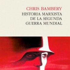 Libros: HISTORIA MARXISTA DE LA SEGUNDA GUERRA MUNDIAL - CHRIS BAMBERY. Lote 55997465