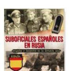 Libros: SUBOFICIALES ESPAÑOLES EN RUSIA BRIGADAS Y SARGENTOS EN LA DIVISION AZUL. JOSE ANTONIO DE LA IGLESIA. Lote 57092887