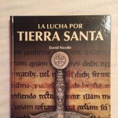 Libros: LA LUCHA POR TIERRA SANTA. DAVID NICOLLE. OSPREY. 2011. RBA COLECCIONABLES. Lote 87417663