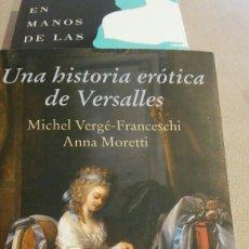 Libros: LIBRO UNA HISTORIA ERÓTICA DE VERSALLES DE MICHEL VERGÉ FRANCESCO AÑOS MORETI. Lote 97947320
