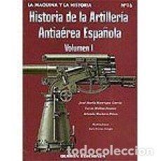 Libros: HISTORIA DE LA ARTILLERIA ANTIAEREA ESPAÑOLA LA MAQUINA Y LA HISTORIA NO. 16 GARCIA, JOSE MARIA MAN. Lote 110145015