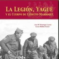 Libros: LA LEGION, YAGÜE Y EL CUERPO DE EJERCITO MARROQUI JOSE Mª MANRIQUE GARCIA, LUCAS MOLINA FRANCO POCO. Lote 110145499