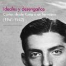 Libros: IDEALES Y DESENGAÑOS CARTAS DESDE RUSIA A UN HERMANO 1941-1942 DIVISION AZUL. Lote 113658619