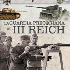 Libros: LA GUARDIA PRETORIANA DEL III TERCER REICH LEIBSTANDARTE GROSSDEUTSCHELAND FLEDHERRNALLE ETC.. Lote 114355491