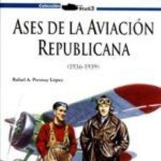 Libros: ASES DE LA AVIACION REPUBLICANA I 1 RAFAEL PERMUY - LUCAS MOLINA GALLAND BOOKS 2012 LAS DIVERSAS UN. Lote 114355835