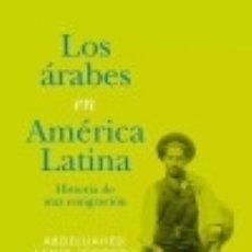 Libros: LOS ÁRABES EN AMÉRICA LATINA : HISTORIA DE UNA EMIGRACIÓN. Lote 70859987