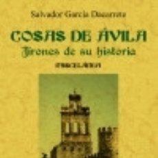 Libros: COSAS DE ÁVILA. : JIRONES DE SU HISTORIA EDITORIAL MAXTOR LIBRERÍA. Lote 67907358