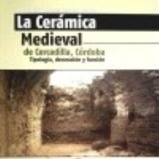 Libros: LA CERÁMICA MEDIEVAL DE CERCADILLA, CÓRDOBA : TIPOLOGÍA, DECORACIÓN Y FUNCIÓN. Lote 128217303