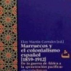 Libros: MARRUECOS Y EL COLONIALISMO ESPAÑOL [1859-1912]. Lote 128221244