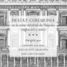 Libros: FIESTA Y CEREMONIA EN LA CORTE VIRREINAL DE NÁPOLES (SIGLOS XVI Y XVII). Lote 128222934