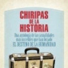 Libros: CHIRIPAS DE LA HISTORIA: UNA ANTOLOGÍA DE LAS CASUALIDADES MÁS INCREÍBLES QUE HAN FORJADO EL. Lote 128224656