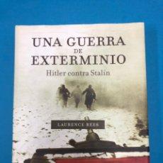 Libros: UNA GUERRA DE EXTERMINIO. HITLER CONTRA STALIN. LAURENCE REES. 2006 EDITORIAL CRÍTICA. Lote 132018783