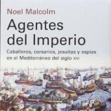Libros: AGENTES DEL IMPERIO CABALLEROS, CORSARIOS, JESUITAS Y ESPIAS EN EL MEDITERRANEO DEL SIGLO XVI NOEL M. Lote 132058078