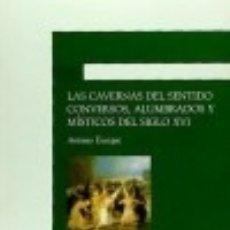 Libros: CAVERNAS DEL SENTIDO CONVERSOS ALUMBRADOS MISTICOS S.XVI. Lote 132885029