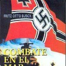 Libros: COMBATE EN EL MAR (LA GESTA DEL ACORAZADO ALEMÁN SCHANHORST) FRITZ OTTO BUSK GARCIA HISPAN. Lote 133736486