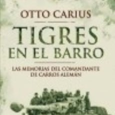 Libros: TIGRES EN EL BARRO: LAS MEMORIAS DEL COMANDANTE DE CARROS ALEMÁN. Lote 133800901