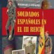 Libros: SOLDADOS ESPAÑOLES EN EL III REICH. PERSONAJES Y UNIFORMES PABLO SAGARRA RENEDO; ÓSCAR GONZALÉZ LÓPE. Lote 135030610