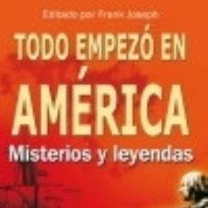 Libros: TODO EMPEZÓ EN AMÉRICA. MISTERIOS Y LEYENDAS, UNA VISIÓN NUEVA Y HETERODOXA QUE PODRÍA CAMBIAR LA. Lote 142385764