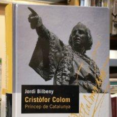 Libros: JORDI BILBENY. CRISTÒFOR COLOM. PRÍNCEP DE CATALUNYA. PROA, 1A ED, BARCELONA MARÇ 2006.. Lote 154519778