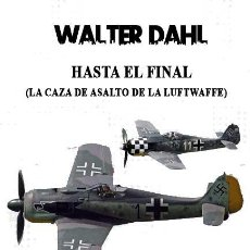 Libros: HASTA EL FINAL LA CAZA DE ASALTO DE LA LUTFWAFFE WALTER DAHL GASTOS GRATIS RAMMJÄGER. Lote 158002774