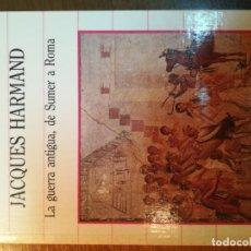 Libros: LA GUERRA ANTIGUA, DE SUMER A ROMA. J. HARMAND. Lote 163580086
