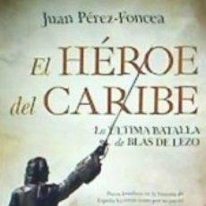 Libros: HEROE DEL CARIBE,EL LA BATALLA DE BLAS DE LEZO. Lote 177312198