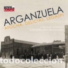 Libros: ARGANZUELA, ATOCHA, DELICIAS, LEGAZPI. Lote 177938765