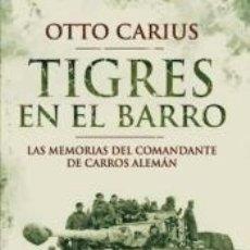Libros: TIGRES EN EL BARRO: LAS MEMORIAS DEL COMANDANTE DE CARROS ALEMÁN. Lote 178266741
