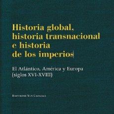 Libros: HISTORIA GLOBAL, HISTORIA TRANSNACIONAL E HISTORIA DE LOS IMPERIOS (B. YUN CASALILLA) I.F.C. 2019. Lote 181523850