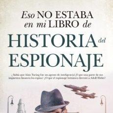 Libros: ESO NO ESTABA EN MI LIBRO DE HISTORIA DEL ESPIONAJE. Lote 182257542
